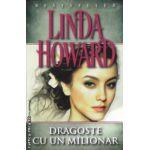 Dragoste cu un milionar ( Editura: Miron, Autor: Linda Howard ISBN 9789731789880 )