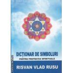 Dictionar de simboluri pentru protectia spirituala ( Editura: Trinity, Autor: Risvan Vlad Rusu ISBN 9786069320259 )