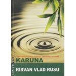 KARUNA vindecarea naturala cu ingeri, arhangheli si lumina ( Editura: Trinity, Autor: Risvan Vlad Rusu ISBN 9786069320211 )