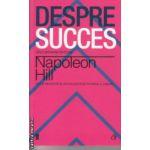 Despre succes ( Editura : Curtea Veche , Autor : Napoleon Hill ISBN 978-606-588-654-4 )