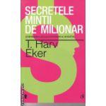 Secretele mintii de milionar ( Editura: Curtea Veche, Autor: T. Harv Eker ISBN 978-606-588-592-9 )