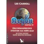 Kryon cartea 12 Cele douasprezece straturi ale ADN-ului ( Editura: For You, Autor: Lee Carroll ISBN 978-606-639-033-0 )