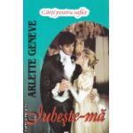 Iubeste-ma ( Editura: Lider, Autor: Arlette Geneve ISBN 978-973-629-342-9 )