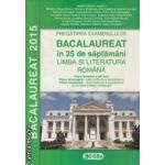 Bacalaureat in 25 de saptamani Limba si literatura romana 2015 ( Editura : Sigma , Autor : Mariana Mostoc ISBN 9789736499951 )