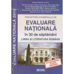Evaluare nationala in 30 de saptamani Limba si literatura romana 2015 ( Editura : Sigma , Autor : Mariana Mostoc ISBN 9789736499920 )