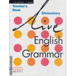 Live English Grammar Elementary - Teacher's book ( editura : MM Publications , autor : H.Q. Mitchell , S. Parker , ISBN 978-960-379-426-4 )