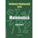 Evaluare Nationala 2015 Matematica Clasa a 8 a ( coperta verde ) ( Editura: Nomina, Autor: Petre Nachila ISBN 9786065356856 )