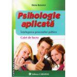 Psihologie aplicata - intelegerea proceselor psihice - Caiet de lucru ( editura : Carminis , autor : Elena Butunoi , ISBN 978-973-123-232-4 )