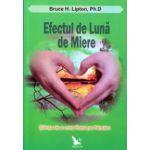 Efectul de Luna de Miere ( Editura: For you, Autor: Bruce H. Lipton ISBN 9786066390637 )