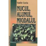 Nucul alunul migdalul ( Editura : Mast , Autor : Vasile Cociu ISBN 9789731822778 )