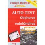 Auto test Obtinerea si redobandirea permisului 2015 ( Editura: National ISBN 978-973-659-111-5 )