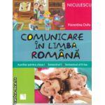 Comunicare in Limba Romana auxiliar pentru clasa I semestrul I si II ( Editura : Niculescu , Autor : Florentina Chifu ISBN 9789737488664 )