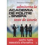 Admiterea la Academia de politie si SNSPA teste de istorie pentru toate manualele alternative ( Editura: Paralela 45, Autor: Mihaela Olteanu ISBN 9789734722310 )