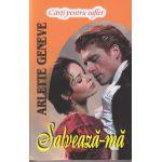 Salveaza-ma ( Editura: Lider, Autor: Arlette Geneve ISBN 978-973-629-356-6 )