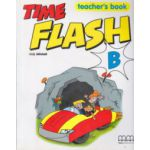 Time Flash B Teacher's Book ( Editura: MM Publications, Autor: H. Q. Mitchell ISBN 960-379-899-1 )