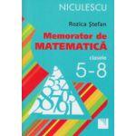 Memorator de matematica clasele 5 - 8 ( Editura: Niculescu, Autor: Rozica Stefan ISBN 9789737487322 )