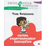 Cartea experimentelor stiintifice ( Editura: Paralela 45, Autor: Tom Robinson ISBN 978-973-47-1768-2 )