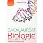 Bacalaureat Biologie. Anatomia si fiziologia omului. Genetica si ecologie umana ( editura: Art, autor: Ioana Arinis, ISBN 9786067101737 )