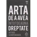Arta de a avea intotdeauna dreptate ( Editura: Art Grup Editorial, Autor: Arthur Schopenhauer ISBN 978-606-710-204-8 )