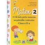 Matex 2, 40 de teste pentru exersarea competentelor matematice clasa a II a ( Editura: Didactica Publishing House, Autor: Camelia Burlan, Irina Negoita, Roxana Gheorghe ISBN 9786066832908 )