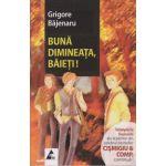 Buna dimineata, baieti! ( Editura: Agora, Autor: Grigore Bajenaru ISBN 978-606-8391-28-1 )