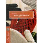 Manusi tricotate ( Editura: Casa, Autor: Haris Marta ISBN 9786068527918 )