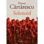 Solenoid ( Editura: Humanitas, Autor: Mircea Cartarescu ISBN 978-973-50-5059-7 )