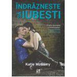 Indrazneste sa iubesti ( Editura: Epica, Autor: Katie McGarry ISBN 978-606-93832-0-9 )
