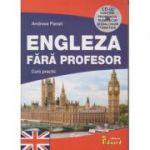Engleza fara profesor Curs Practic + CD ( Editura: Eduard, Autor: Andreea Panait ISBN 9786065713499 )