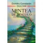 Mintea de dincolo, Editia a II a ( Editura: Scoala Ardeleana, Autor: Dumitru Constantin Dulcan ISBN 9786068699264 )