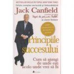 Principiile succesului, cum sa ajungi de unde esti acolo unde vrei sa fii ( Editura: Act si Politon, Autor: Jack Canfield ISBN 9786068637587 )