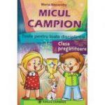 Micul campion, teste pentru toate disciplinele clasa pregatitoare ( Editura: Carminis, Autor: Maria Alexandru ISBN 9789731232805 )