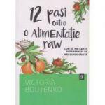 12 pasi catre o alimentatie raw ( Editura: Curtea Veche, Autor: Victoria Boutenko ISBN 9786065887930 )