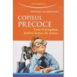 Copilul precoce / Cum il pregatim pentru lumea de maine ( Editura: Niculescu, Autor: Monique de Kermadec ISBN 9789737489791 )