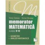 Memorator matematica clasele 9-12 - Geometrie, Analiza matematica ( Editura: Niculescu, Autor: Petre Simion, Victor Nicolae ISBN 978-973-748-976-0 )