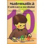 Matematica si Explorarea mediului pentru clasa pregatitoare ( Editura: Lizuka Educativ, Autor: Florentina Cismaru, Mirela Mihailescu, Florentina Gitlan ISBN 9786069330401 )