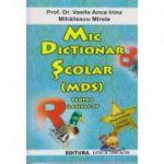 Mic Dictionar Scolar pentru clasele I-IV ( Editura: Lizuka Educativ, Autor: Prof. Dr. Vasile Anca Irina, Mihailescu Mirela ISBN 9786069343869 )