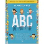 ABC de nutritie ( Editura: Curtea Veche, Autor: Dr. Mihaela Bilic ISBN 978-606-588-852-4 )