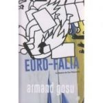 Euro-Falia ( Editura: Curtea Veche, Autor: Armand Gosu ISBN 978-606-588-872-2 )