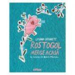 Rostogol merge acasa ( Editura: Arthur, Autor: Lavinia Braniste ISBN 978-606-788-044-1 )