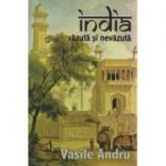 India vazuta si nevazuta ( Editura: Herald, Autor: Vasile Andru ISBN 978-973-111-285-5 )