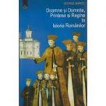 Doamne si Domnite, Printese si Regine in istoria Romanilor ( Editura: Meronia, Autor: George Marcu ISBN 9786067500134 )