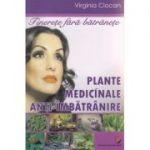 Tinerete fara batranete Plante medicinale anti-imbatranire ( Editura: Universitara, Autor: Virginia Ciocan ISBN 978-606-28-0482-4 )