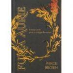 Furia aurie ( Cartea a doua din trilogia Furia Rosie ) ( Editura: Paladin, Autor: Pierce Brown ISBN 978-606-8673-35-6 )