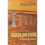Crucea din stepa / poeme ( Editura: Blassco, Autor: Rady Gyr ISBN 978-973-8968-70-7 )