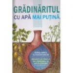Gradinaritul cu apa mai putina ( Editura: Mast, Autor: David A. Bainbridge ISBN 978-606-649-072-6 )