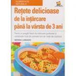 Retete delicioase de la intarcare pana la varsta de 3 ani ( Editura: Lizuka, Autor: Nessia Laniado ISBN 9786068714264 )