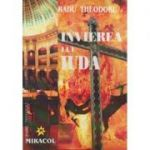 Invierea lui Iuda ( Editura: Miracol, Autor: radu Theodoru ISBN 973-9315-49-6 )