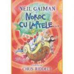 Noroc cu laptele ( Editura: Arthur, Autor: Neil Gaiman ISBN 978-606-788-084-7 )