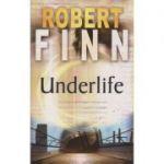 Underlife ( Editura: Boon Books, Autor: Robert Finn ISBN 978-1-905005-69-7 )